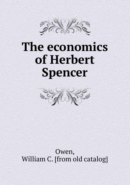 William C. Owen The economics of Herbert Spencer