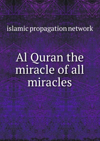 Islamic Propagation Network Al Quran the miracle of all miracles the miracle of msm