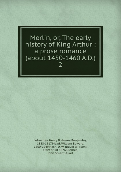 Wheatley Henry Benjamin Merlin. Or, The early history of King Arthur geoffrey ashe all about king arthur