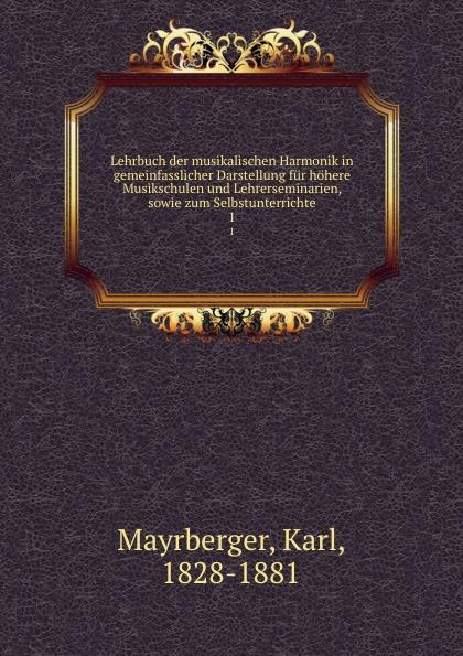 Carl Mayrberger Lehrbuch der musikalischen Harmonik. Theil 1. Die diatonische Harmonik in Dur hans schmidkunz der hypnotismus in gemeinfasslicher darstellung