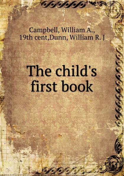 цена William A. Campbell, William R. Dunn The child.s first book онлайн в 2017 году