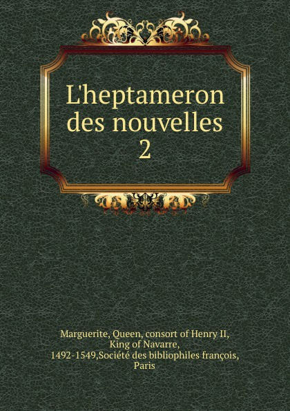 Marguerite D'Angouleme L.heptameron des nouvelles. Tome 2 queen marguerite l heptameron des nouvelles