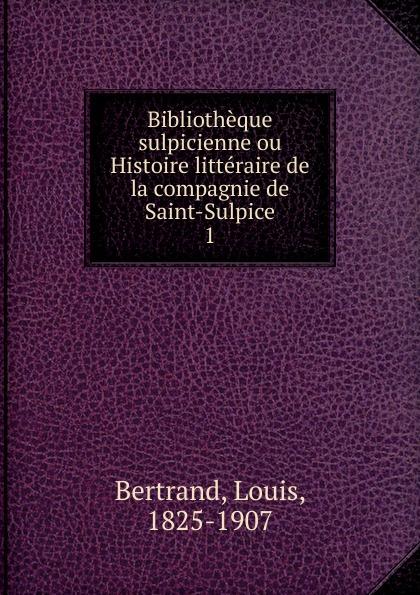 Louis Bertrand Bibliotheque sulpicienne. Tome 1. 17 et 18 siecles