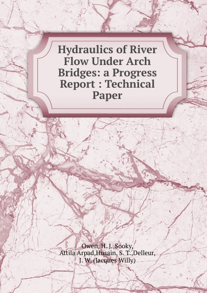 H.J. Owen Hydraulics of River Flow Under Arch Bridges h j owen hydraulics of river flow under arch bridges
