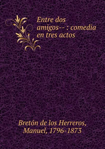 Manuel Bretón de los Herreros Entre dos amigos недорго, оригинальная цена