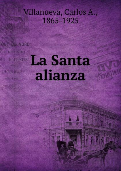 Carlos A. Villanueva La Santa alianza недорго, оригинальная цена