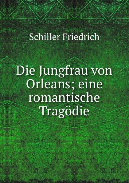 Schiller Friedrich Die Jungfrau von Orleans schiller friedrich schiller s jungfrau von orleans german edition