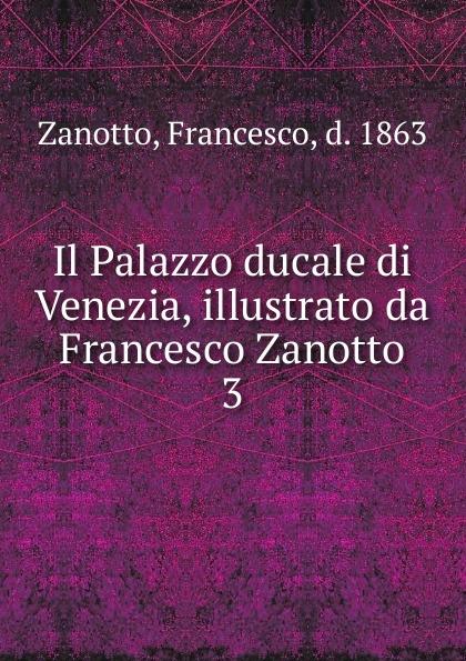Francesco Zanotto Il Palazzo ducale di Venezia, illustrato da Francesco Zanotto pradella francesco modellazione comparativa di sistemi di certificazione energetica