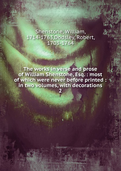 Фото - William Shenstone The works in verse and prose of William Shenstone, Esq. william shenstone the works in verse and prose of william shenstone esq most of which were 2