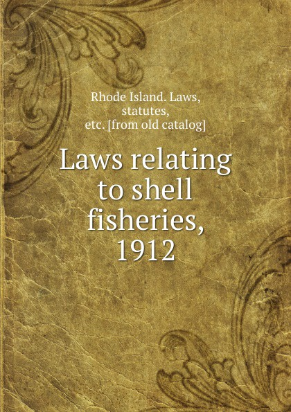 Rhode Island. Laws Laws relating to shell fisheries. 1912