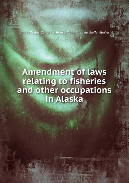 James Wickersham, B. W. Evermann, M. C. Marsh Amendment of laws relating to fisheries and other occupations in Alaska promoting engagement in leisure occupations