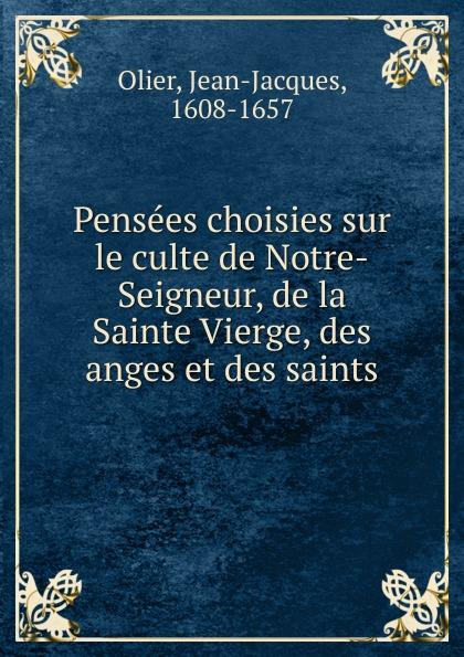 Jean-Jacques Olier Pensees choisies. sur le culte de Notre-Seigneur de la Sainte Vierge des anges et des saints недорго, оригинальная цена