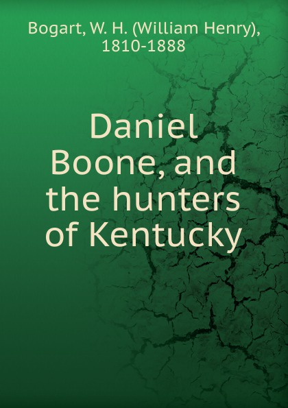William Henry Bogart Daniel Boone, and the hunters of Kentucky boone e the hatching