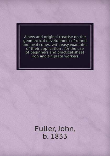 John Fuller A new and original treatise on the geometrical development of round and oval cones 10pcs r474 100% new and original