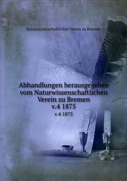 Naturwissenschaftlicher Verein zu Bremen Abhandlungen herausgegeben vom Naturwissenschaftlichen Verein zu Bremen. Band 4 alexander knappe bremen