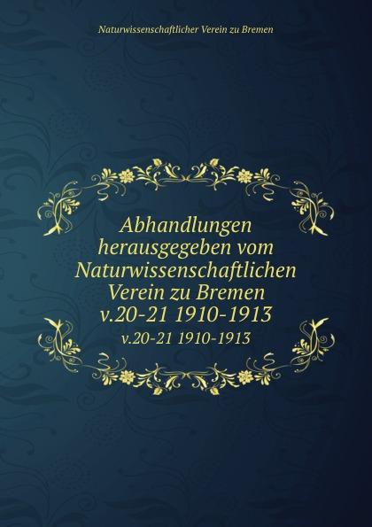 Naturwissenschaftlicher Verein zu Bremen Abhandlungen herausgegeben vom Naturwissenschaftlichen Verein zu Bremen. Band 20 alexander marcus bremen
