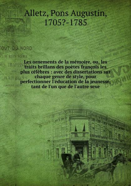 Pons Augustin Alletz Les ornements de la memoire. ou, les traits brillans des poetes francois les plus celebres pontus de tyard les poetes de la pleiade