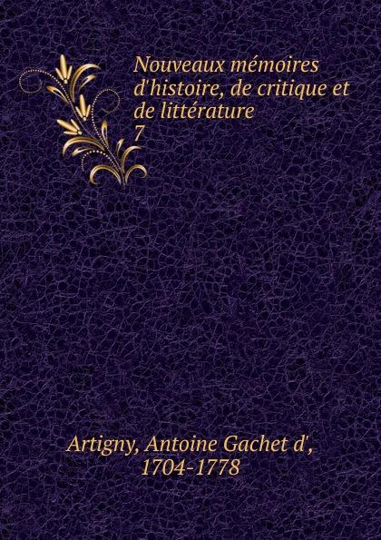 Antoine Gachet d' Artigny Nouveaux memoires d.histoire, de critique et de litterature. Tome 7