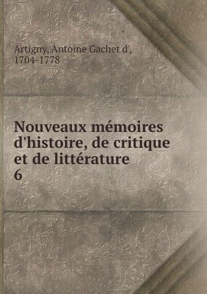 Antoine Gachet d' Artigny Nouveaux memoires d.histoire, de critique et de litterature. Tome 6