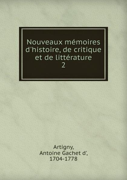 Antoine Gachet d' Artigny Nouveaux memoires d.histoire, de critique et de litterature. Tome 2