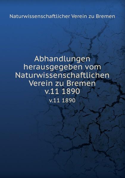 Naturwissenschaftlicher Verein zu Bremen Abhandlungen herausgegeben vom Naturwissenschaftlichen Verein zu Bremen. Band 11. Heft 1 alexander knappe bremen