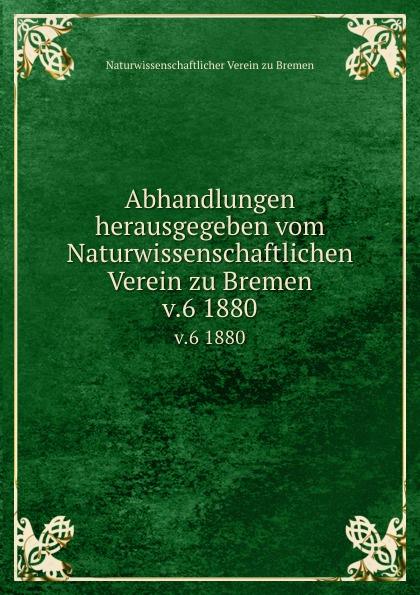 Naturwissenschaftlicher Verein zu Bremen Abhandlungen herausgegeben vom Naturwissenschaftlichen Verein zu Bremen. Band 6 alexander knappe bremen