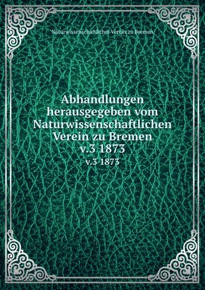 Naturwissenschaftlicher Verein zu Bremen Abhandlungen herausgegeben vom Naturwissenschaftlichen Verein zu Bremen. Band 3 alexander knappe bremen