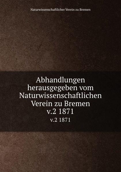 Naturwissenschaftlicher Verein zu Bremen Abhandlungen herausgegeben vom Naturwissenschaftlichen Verein zu Bremen. Band 2 alexander knappe bremen