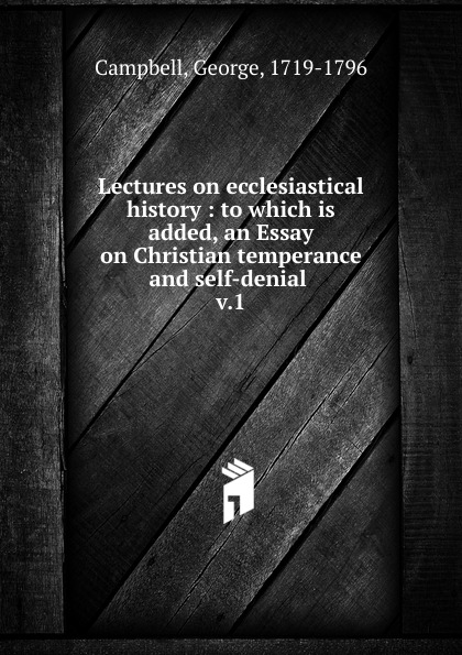 George Campbell Lectures on ecclesiastical history lipstadt d denial holocaust history on trial