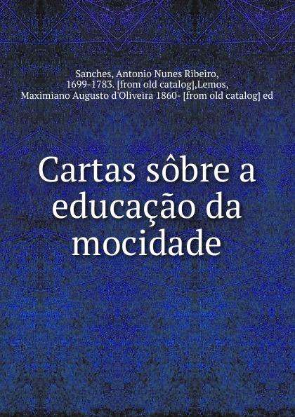 Antonio Nunes Ribeiro Sanches Cartas sobre a educacao da mocidade egito philipe olhares da maconaria sobre a educacao