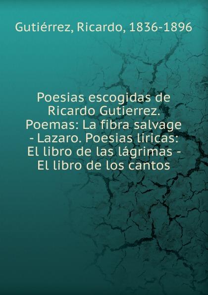 Ricardo Gutiérrez Poesias escogidas de Ricardo Gutierrez. Poemas manuel beltroy las cien mejores poesias liricas peruanas
