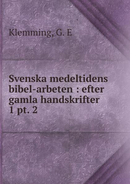 G.E. Klemming Svenska medeltidens bibel-arbeten. Band 1. Heft 2 gustav philip creutz vitterhets arbeten