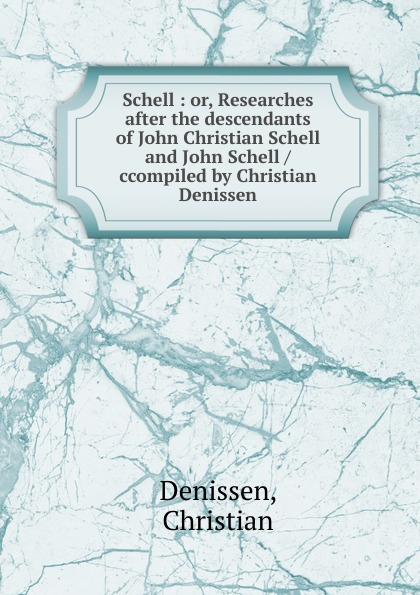 Christian Denissen Schell. Or, Researches after the descendants of John Christian Schell and John Schell duns john science and christian thought