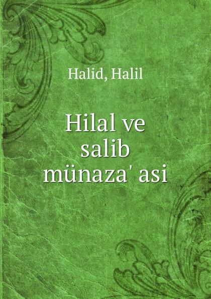 Halil Halid Hilal ve salib munaza. asi