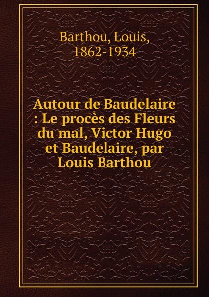 Louis Barthou Autour de Baudelaire baudelaire les fleurs du mal