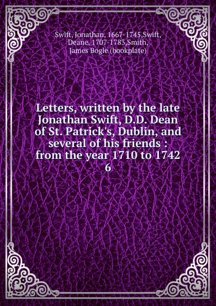Deane Swift Letters written by the late Jonathan Swift. Volume 6 ff by jonathan hickman volume 1