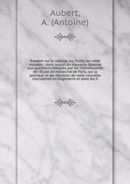 Antoine Aubert Rapport sur la vaccine. ou, Traite sur cette maladie c b merger des assurances terrestres vol 1 traite theorique et pratique comprenant les assurances sur la vie a primes fixes en mutualite et contre les accidents de chemins de fer les assurances contre l incendie assurances sur la vie a primes fixes