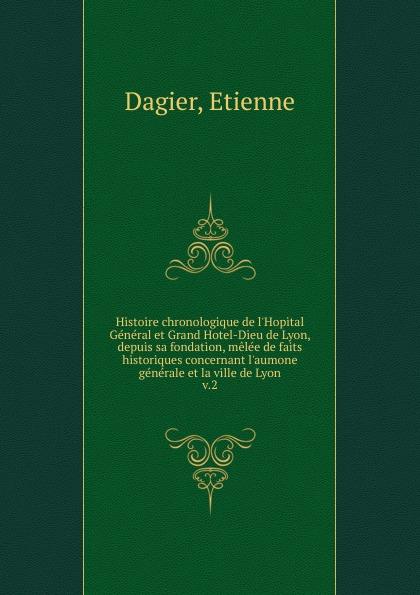 Etienne Dagier Histoire chronologique de l.Hopital General. Tome 2 histoire de lyon