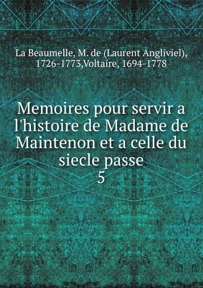 Laurent Angliviel La Beaumelle Memoires pour servir a l.histoire de Madame de Maintenon. Tome 5 m guizot memoires pour servir a l histoire de mon temps volume 4 french edition