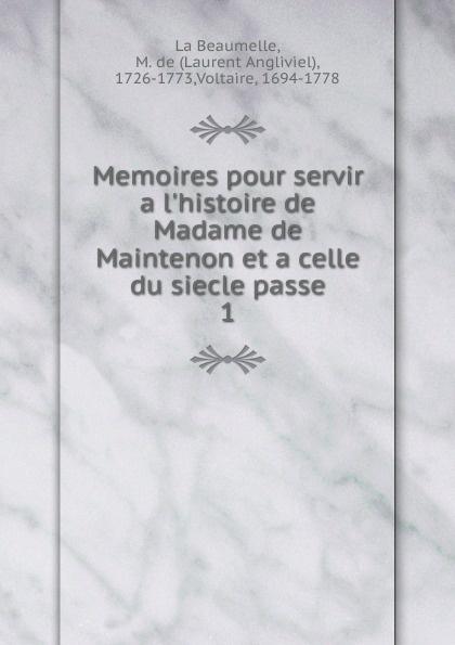 Laurent Angliviel La Beaumelle Memoires pour servir a l.histoire de Madame de Maintenon. Tome 1 m guizot memoires pour servir a l histoire de mon temps volume 4 french edition