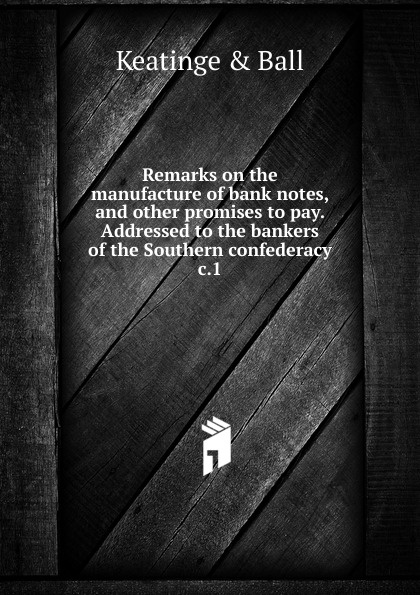 Keatinge and Ball Remarks on the manufacture of bank notes, and other promises to pay. Addressed to the bankers of the Southern confederacy энди дериз the bad bankers andi deris and the bad bankers million dollar haircuts on ten cent heads 2 cd