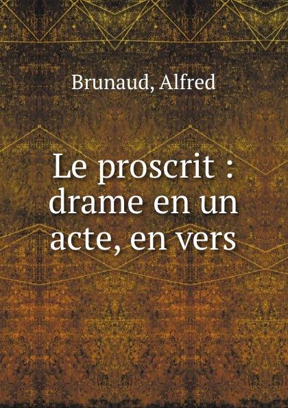 Alfred Brunaud Le proscrit joseph fr michaud le printemps d un proscrit