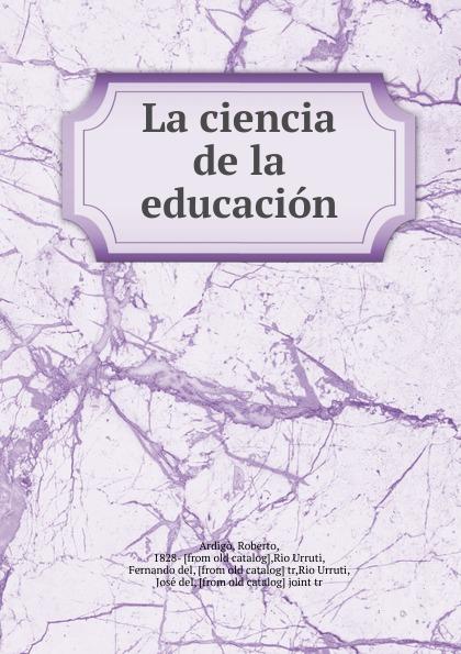Roberto Ardigò La ciencia de la educacion ciencia