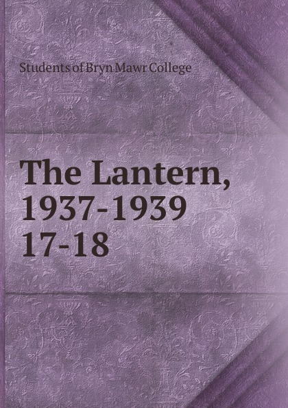 Students of Bryn Mawr College The Lantern, 1937-1939