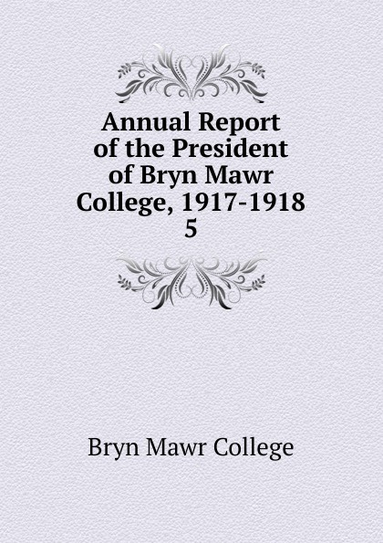 Bryn Mawr College Annual Report of the President 1917-1918
