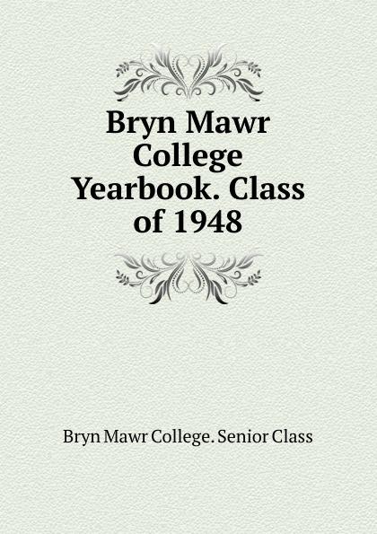Bryn Mawr College. Senior Class Bryn Mawr College Yearbook. Class of 1948 lawrence d st mawr