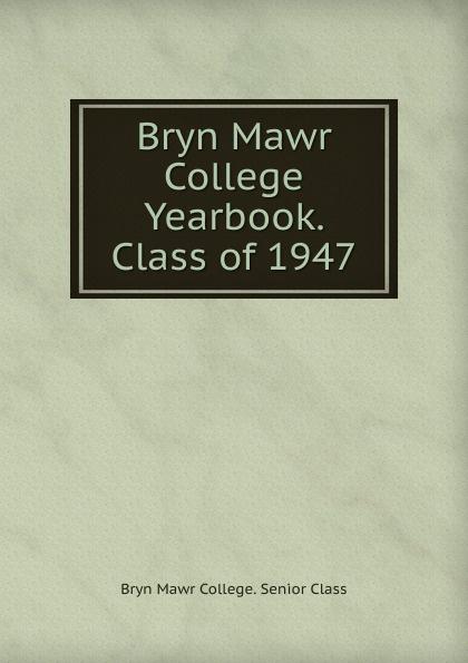 Bryn Mawr College. Senior Class Bryn Mawr College Yearbook. Class of 1947 lawrence d st mawr