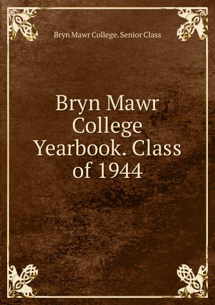 Bryn Mawr College. Senior Class Bryn Mawr College Yearbook. Class of 1944 lawrence d st mawr