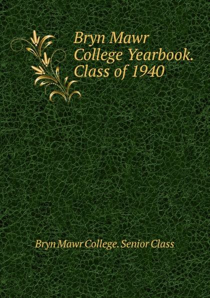 Bryn Mawr College. Senior Class Bryn Mawr College Yearbook. Class of 1940 lawrence d st mawr