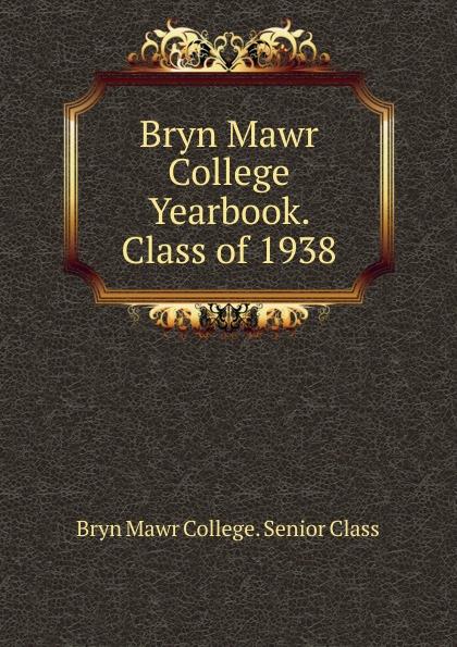 цена на Bryn Mawr College. Senior Class Bryn Mawr College Yearbook. Class of 1938
